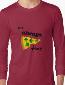 It's Always Pizza Time (Broccoli)  Long Sleeve T-Shirt