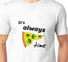 It's Always Pizza Time (Broccoli)  Unisex T-Shirt