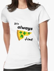 It's Always Pizza Time (Broccoli)  Womens Fitted T-Shirt