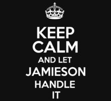 Keep calm and let Jamieson handle it! by RonaldSmith