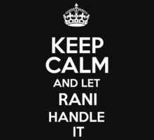 Keep calm and let Rani handle it! by DustinJackson