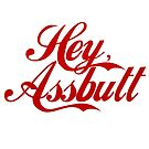 """Hey, Assbutt!"" (Red font) by LeaGerard"