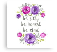 Be Silly, Be Honest, Be Kind Watercolor Lettering Canvas Print
