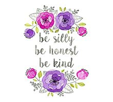 Be Silly, Be Honest, Be Kind Watercolor Lettering Photographic Print