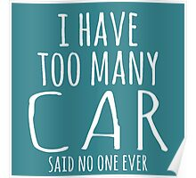 I HAVE TOO MANY CAR SAID NO ONE EVER Poster