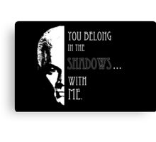 Spike Quote you belong in the shadows Canvas Print