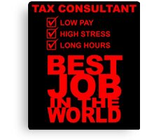 Tax Consultant Low Pay High Stress Long Hours BEST JOB IN THE WORLD Canvas Print