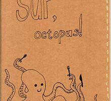 Sup, Octopus! by boceto