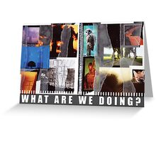 What Are We Doing? Greeting Card