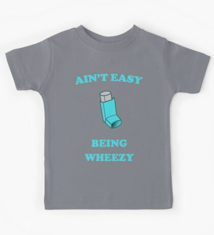 Ain't Easy Being Wheezy Kids Tee