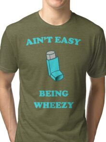 Ain't Easy Being Wheezy Tri-blend T-Shirt