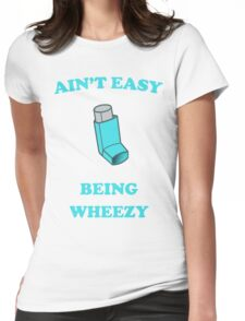 Ain't Easy Being Wheezy Womens Fitted T-Shirt