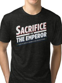 Sacrifice for the emperor - NEW Tri-blend T-Shirt