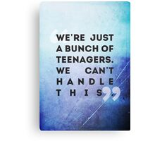 we're just a bunch of teenagers Canvas Print