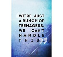 we're just a bunch of teenagers Photographic Print