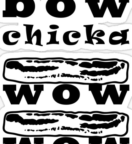Bow Chicka Wow Wow with Bacon Sticker
