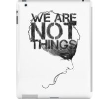WE ARE NOT THINGS iPad Case/Skin