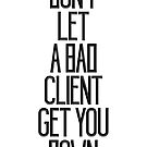 Don't Let A Bad Client Get You Down by Reuben Whitehouse