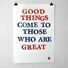 Good Things Come To Those Who Are Great by Reuben Whitehouse
