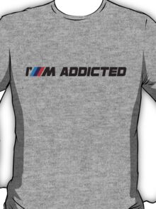 I`m addicted T-Shirt
