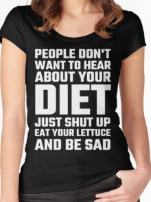 People Don't Want To Hear About Your Diet Women's Fitted Scoop T-Shirt