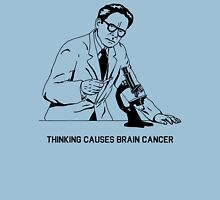 Thinking Causes Brain Cancer Unisex T-Shirt