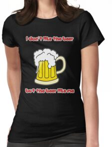 I Don't Like the Beer... Womens Fitted T-Shirt