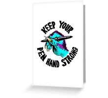 KEEP YOUR PEN HAND STRONG Greeting Card