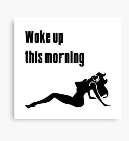 Woke Up This Morning! Canvas Print