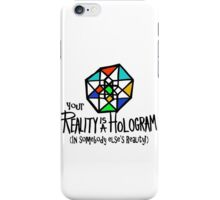 Your REALITY is a Hologram in someone else's Reality! iPhone Case/Skin
