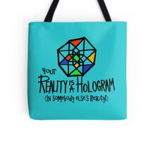 Your REALITY is a Hologram in someone else's Reality! Tote Bag