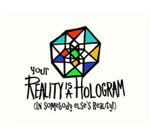 Your REALITY is a Hologram in someone else's Reality! Art Print