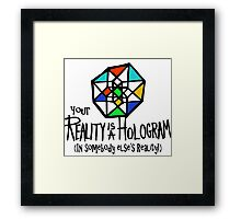 Your REALITY is a Hologram in someone else's Reality! Framed Print