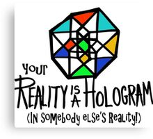 Your REALITY is a Hologram in someone else's Reality! Canvas Print