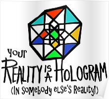 Your REALITY is a Hologram in someone else's Reality! Poster
