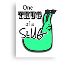 One Thug of a Slug Canvas Print