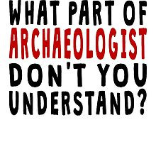 What Part Of Archaeologist by GiftIdea