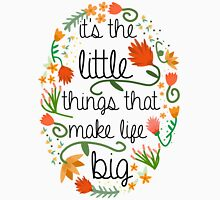It's the little things that make life big. Unisex T-Shirt