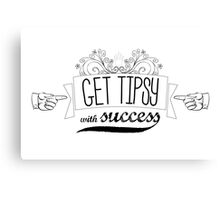 Get tipsy with success Canvas Print