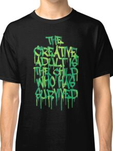 Graffiti Tag Typography! The Creative Adult is the Child Who Has Survived  Classic T-Shirt