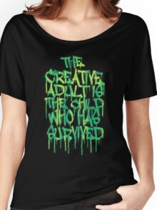 Graffiti Tag Typography! The Creative Adult is the Child Who Has Survived  Women's Relaxed Fit T-Shirt