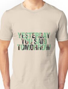 Yesterday you said tomorrow - Shia Labeouf Unisex T-Shirt