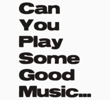 Can You play some good music... by SoundShot