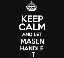 Keep calm and let Masen handle it! by RonaldSmith