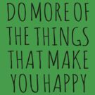 DO MORE OF THE THINGS THAT MAKE YOU HAPPY by Rob Price
