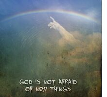 God is not afraid of new things. by Alex Preiss