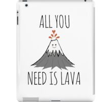 ALL YOU NEED IS LAVA.... dadadadada iPad Case/Skin