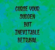 Curse your sudden but inevitable betrayal by Ispeakfandom