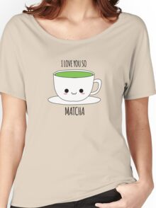 I Love You So Matcha Women's Relaxed Fit T-Shirt