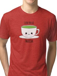 I Love You So Matcha Tri-blend T-Shirt